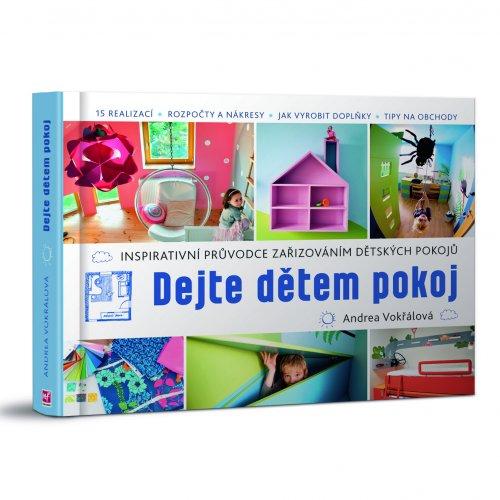 Kniha o dětských pokojích, Dejte dětem pokoj, nakladatel MF 2015, MgA. Andrea Vokřálová